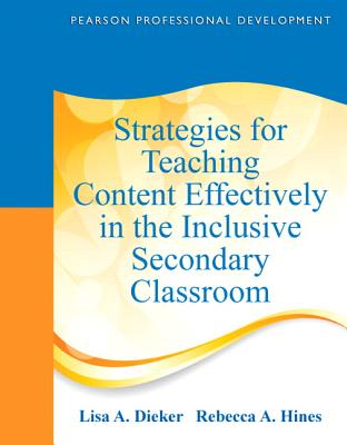 Strategies for Teaching Content Effectively in the Inclusive Secondary Classroom By Dieker, Lisa A./ Hines, Rebecca A.