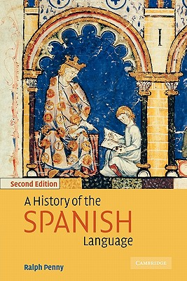 A History of the Spanish Language By Penny, Ralph